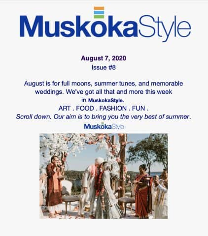 Muskoka Style e-newsletter Issue 8 August 7, 2020. August is for full moons, summer tunes and memorable weddings.